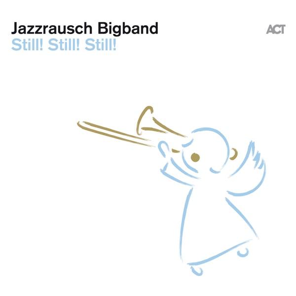 Jazzrausch Bigband: Still! Still! Still! [****]