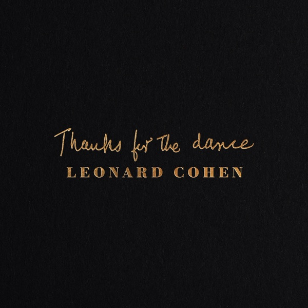 Leonard Cohen: Thanks For The Dance [****]