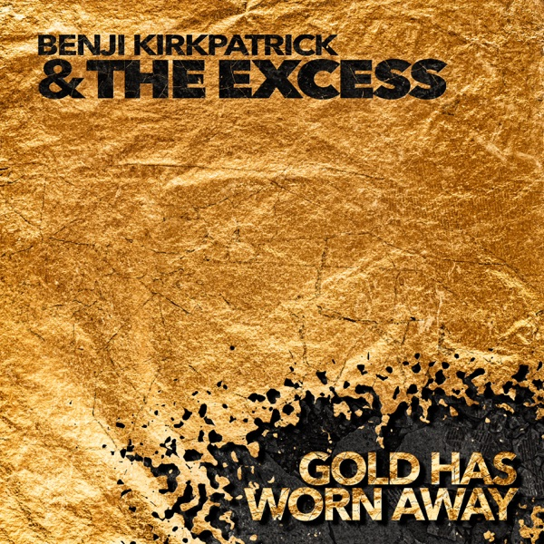 Benji Kirkpatrick & The Excess: Gold Has Worn Away [***]